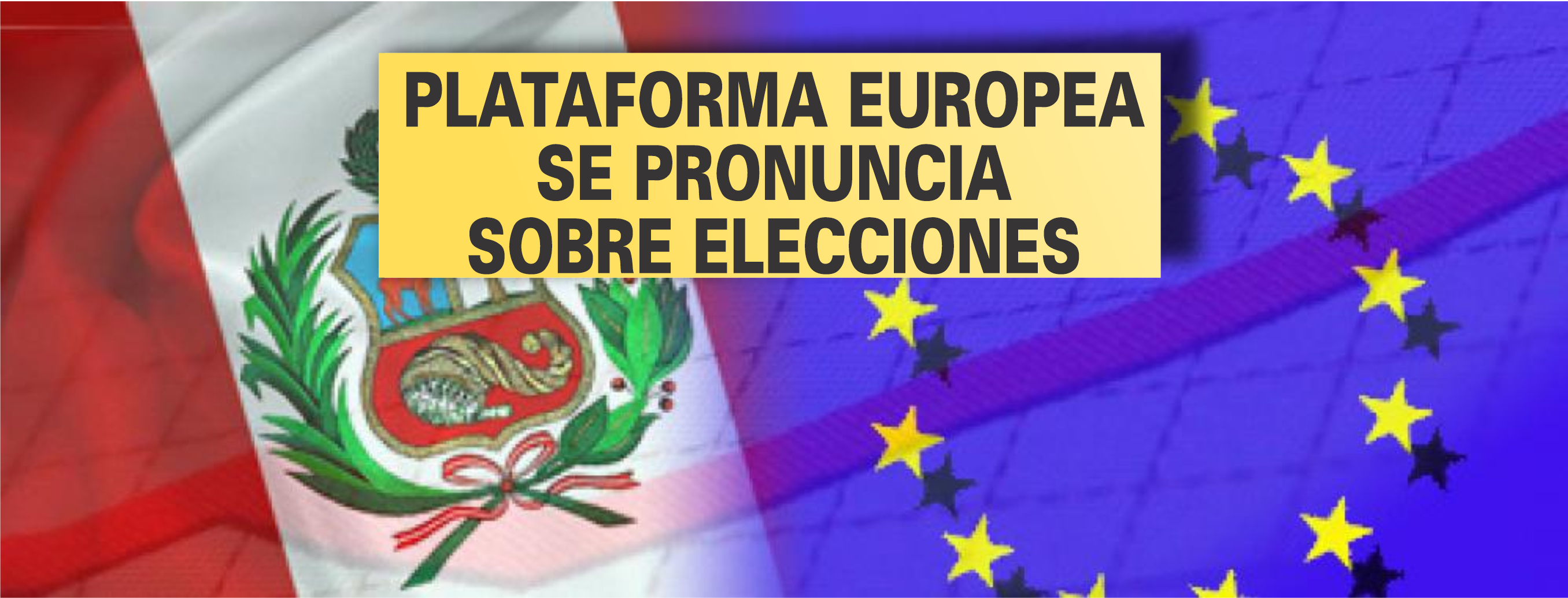 Plataforma Europea perú se pronuncia sobre elecciones en Perú y exhorta a garantizar la neutralidad