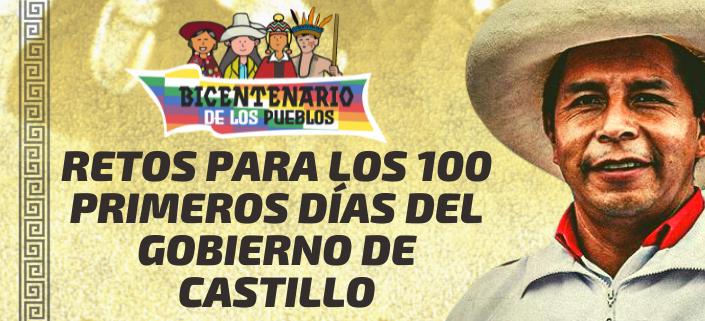 BICENTENARIO DE LOS PUEBLOS RETOS PARA LOS 100 PRIMEROS DÍAS DEL GOBIERNO DE CASTILLO